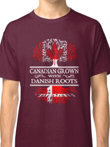 Danish - Canadian Grown With Danish Roots Classic T-Shirt