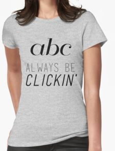 ABC Always Be Clickin' Womens Fitted T-Shirt