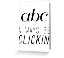 ABC Always Be Clickin' Greeting Card
