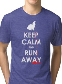 KEEP CALM and RUN AWAY! Tri-blend T-Shirt