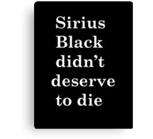 Sirius Black didn't deserve to die Canvas Print