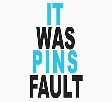 It Was Pins Fault Unisex T-Shirt