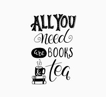 All You Need are Books and Tea Unisex T-Shirt