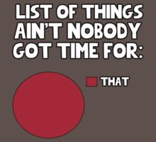 List of things ain't nobody got time for: That. by MalcolmWest