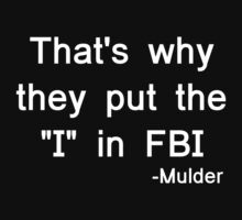That's why they put the 'I' in FBI by kopasas