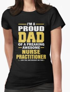 I'm A Proud Dad Of A Freaking Awesome Nurse Practitioner. (Yes She Bought Me This). Father's Day Gift. Womens Fitted T-Shirt