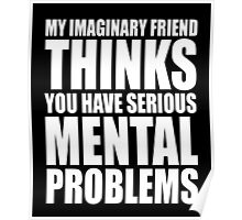 My imaginary friend thinks awesome sassy funny t-shirt Poster