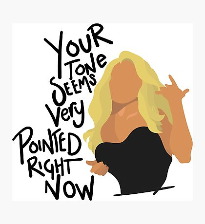 Your Tone Seems Very Pointed Right Now Photographic Print