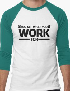 YOU GET WHAT YOU WORK FOR BLACK  Men's Baseball ¾ T-Shirt