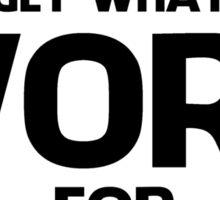 YOU GET WHAT YOU WORK FOR BLACK  Sticker
