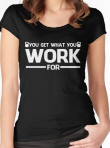 YOU GET WHAT YOU WORK FOR WHITE Women's Fitted Scoop T-Shirt