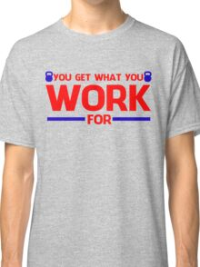 YOU GET WHAT YOU WORK FOR BLUE&RED Classic T-Shirt