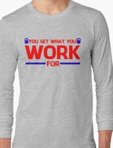 YOU GET WHAT YOU WORK FOR BLUE&RED Long Sleeve T-Shirt