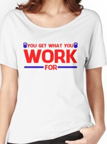 YOU GET WHAT YOU WORK FOR BLUE&RED Women's Relaxed Fit T-Shirt