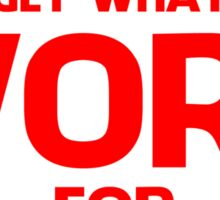 YOU GET WHAT YOU WORK FOR BLUE&RED Sticker