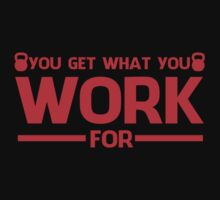 YOU GET WHAT YOU WORK FOR RED by pinkboy