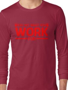 YOU GET WHAT YOU WORK FOR RED Long Sleeve T-Shirt