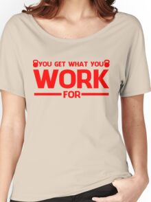 YOU GET WHAT YOU WORK FOR RED Women's Relaxed Fit T-Shirt