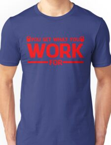 YOU GET WHAT YOU WORK FOR RED Unisex T-Shirt