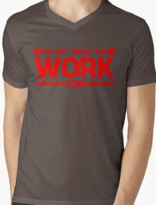 YOU GET WHAT YOU WORK FOR RED Mens V-Neck T-Shirt