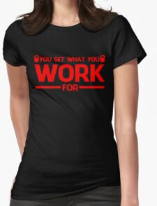 YOU GET WHAT YOU WORK FOR RED Womens Fitted T-Shirt