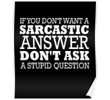 If you don't want a sarcastic answer clever funny t-shirt Poster
