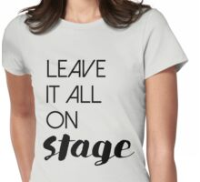Leave It All On Stage Womens Fitted T-Shirt