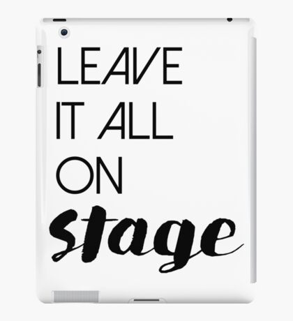 Leave It All On Stage iPad Case/Skin