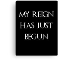 Game of thrones Khalisee my reign has just begun Canvas Print