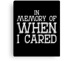 In memory of when I cared sassy clever quotes funny t-shirt Canvas Print