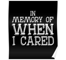 In memory of when I cared sassy clever quotes funny t-shirt Poster