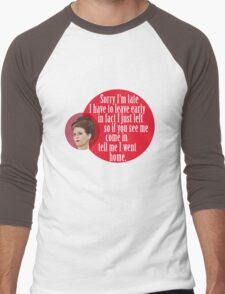 """""""Sorry I'm late I have to leave early in fact I just left so if you see me come in  tell me I went home."""" Karen Walker Men's Baseball ¾ T-Shirt"""