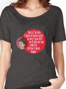 """Sorry I'm late I have to leave early in fact I just left so if you see me come in  tell me I went home."" Karen Walker Women's Relaxed Fit T-Shirt"