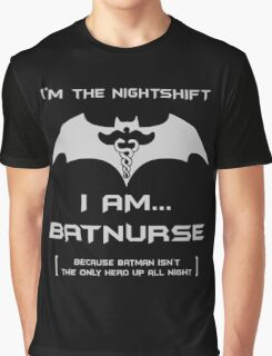 I'm The Nightshift. I Am...BatNurse! Graphic T-Shirt