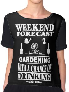 Weekend Forecast: Gardening With A Chance Of Drinking Chiffon Top