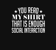 You read my shirt it's enough interaction funny t-shirt Unisex T-Shirt