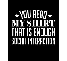 You read my shirt it's enough interaction funny t-shirt Photographic Print