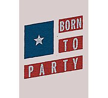BORN TO PARTY Photographic Print