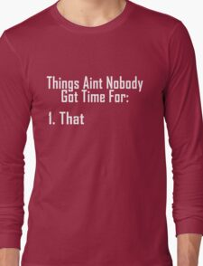 Aint Nobody Got Time For That Long Sleeve T-Shirt