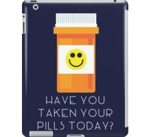 Have you taken your pills today? iPad Case/Skin
