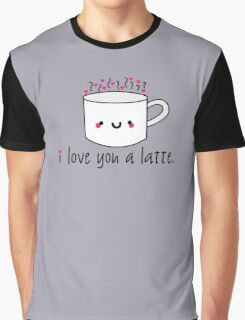 I Love You A Latte Graphic T-Shirt