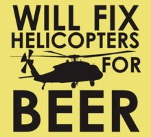 Will Fix Helicopters for Beer by JeepsandPlanes