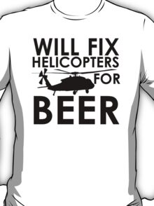 Will Fix Helicopters for Beer T-Shirt