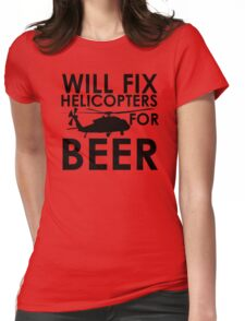 Will Fix Helicopters for Beer Womens Fitted T-Shirt