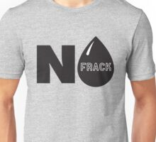 Frack No! - No Fracking! Unisex T-Shirt