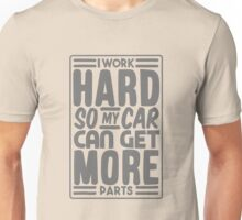 I work hard so my car can get more parts Unisex T-Shirt