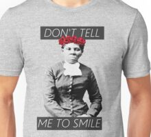 DON'T TELL ME TO SMILE // HARRIET TUBMAN Unisex T-Shirt