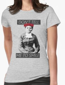 DON'T TELL ME TO SMILE // HARRIET TUBMAN Womens Fitted T-Shirt