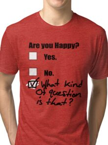 Are You Happy? Tri-blend T-Shirt
