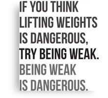 Being Weak Is Dangerous Canvas Print